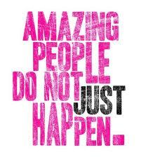 Amazing People Do Not Just Happen