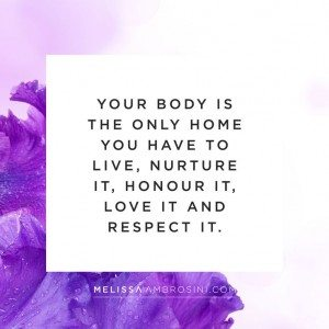 Your body is the only home you have to live, honour it