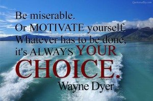 Be miserable or motivate yourself
