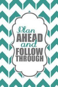Plan ahead and follow through